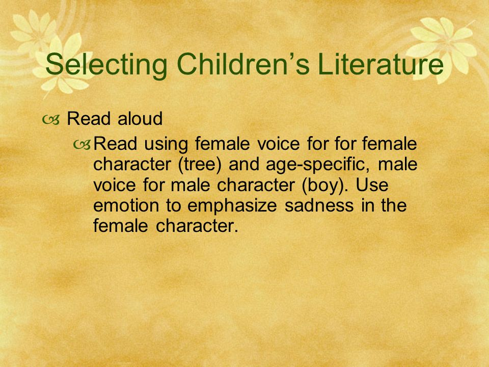 Selecting Children's Literature  Post-read  Have teacher-candidates imagine that they were a tree and write, from a tree's perspective, what they think about the book.