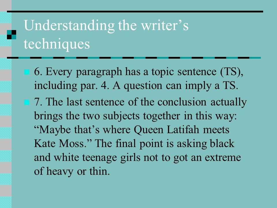 Understanding the writer's techniques 3. By ordering the statistics in terms of comparison. 4. Very little is made of men until par. 8. But that is th