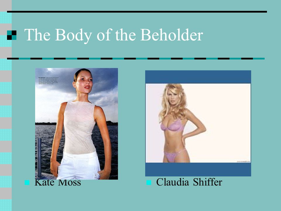 The Body of the Beholder Kate Moss Claudia Shiffer
