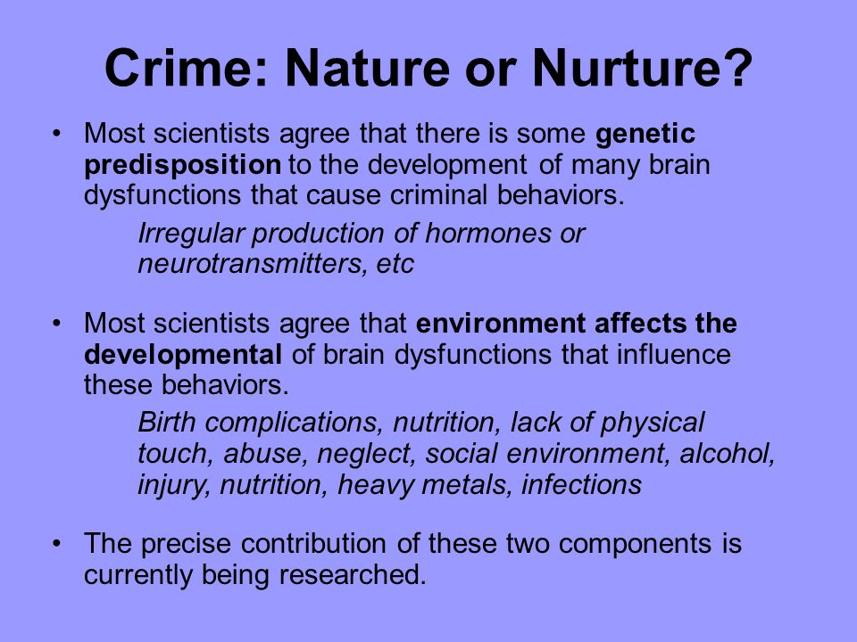 Crime: Nature or Nurture.