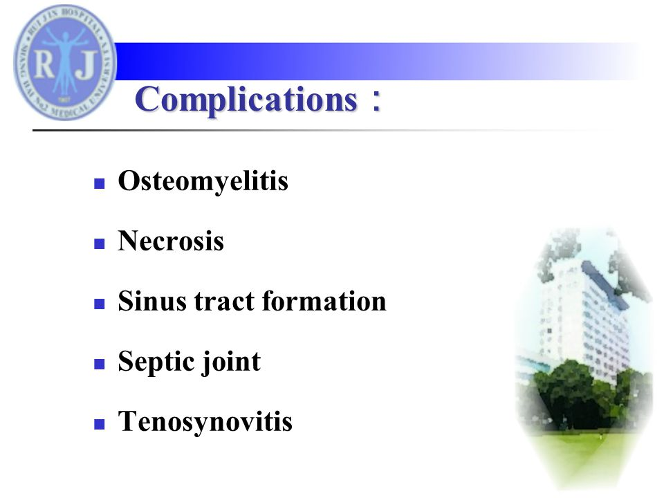 Osteomyelitis Necrosis Sinus tract formation Septic joint Tenosynovitis Complications :