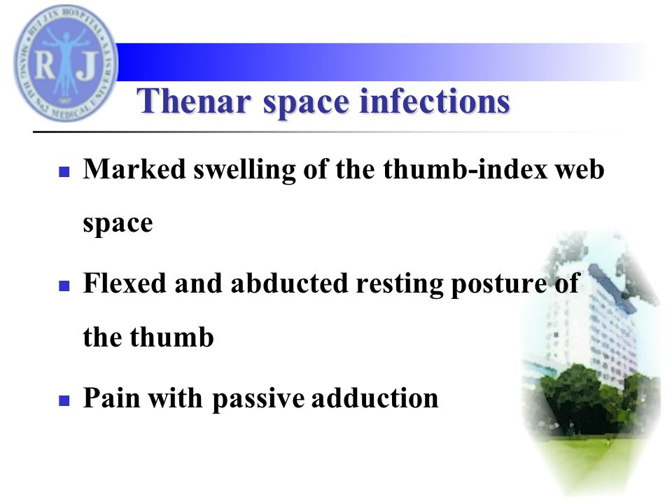 Marked swelling of the thumb-index web space Flexed and abducted resting posture of the thumb Pain with passive adduction Thenar space infections