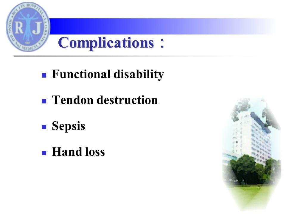 Functional disability Tendon destruction Sepsis Hand loss Complications :