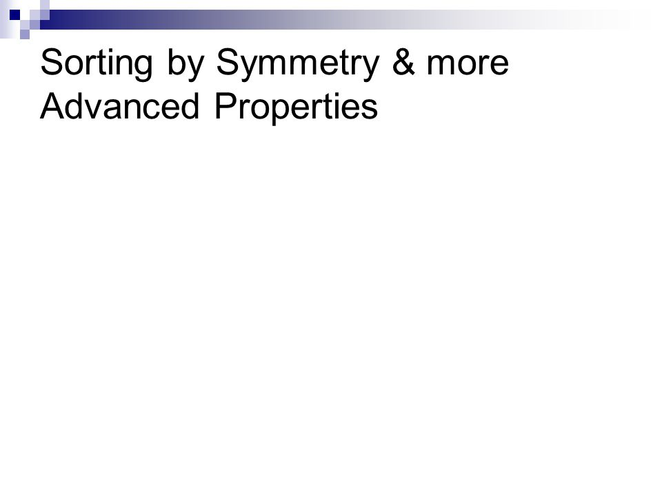 Sorting by Symmetry & more Advanced Properties