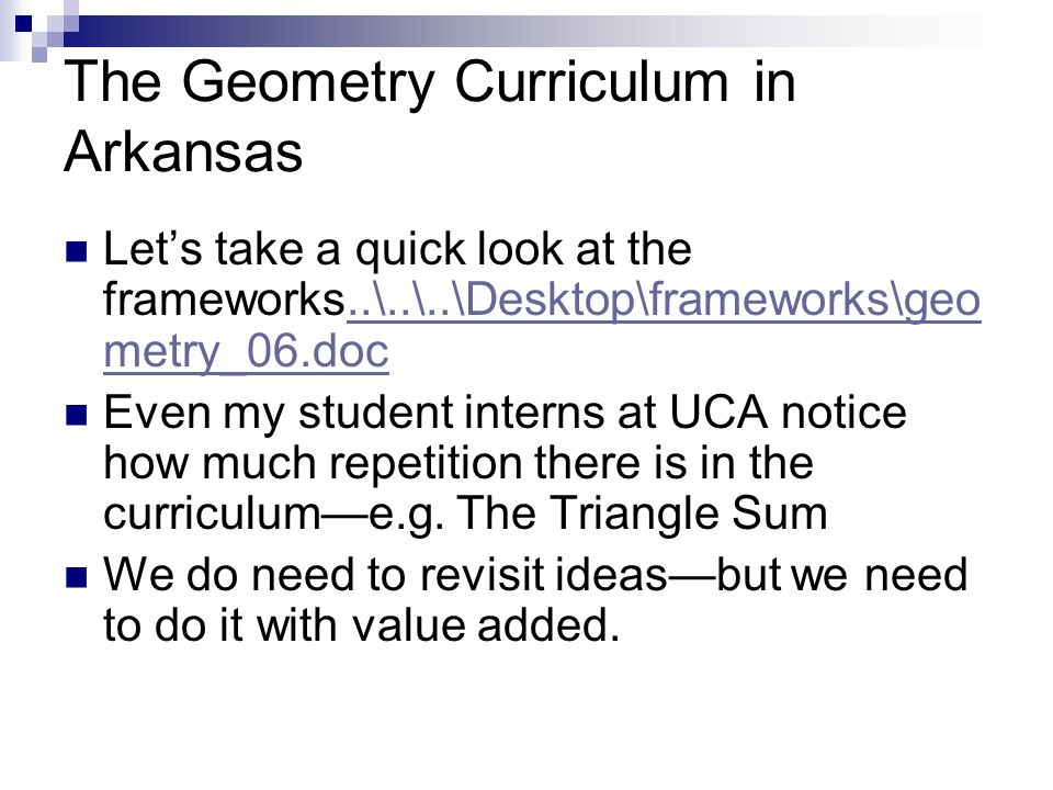 The Geometry Curriculum in Arkansas Let's take a quick look at the frameworks..\..\..\Desktop\frameworks\geo metry_06.doc..\..\..\Desktop\frameworks\g