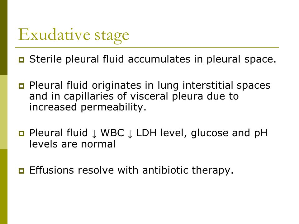 Exudative stage  Sterile pleural fluid accumulates in pleural space.