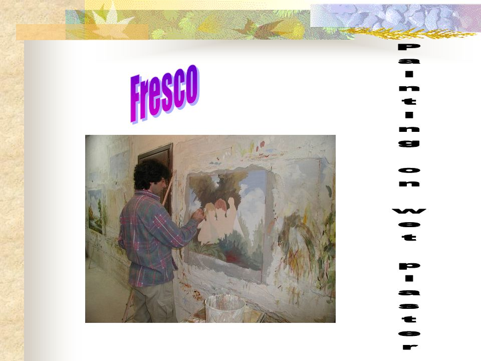 Many renaissance paintings were frescos-a painting done directly onto wet plaster