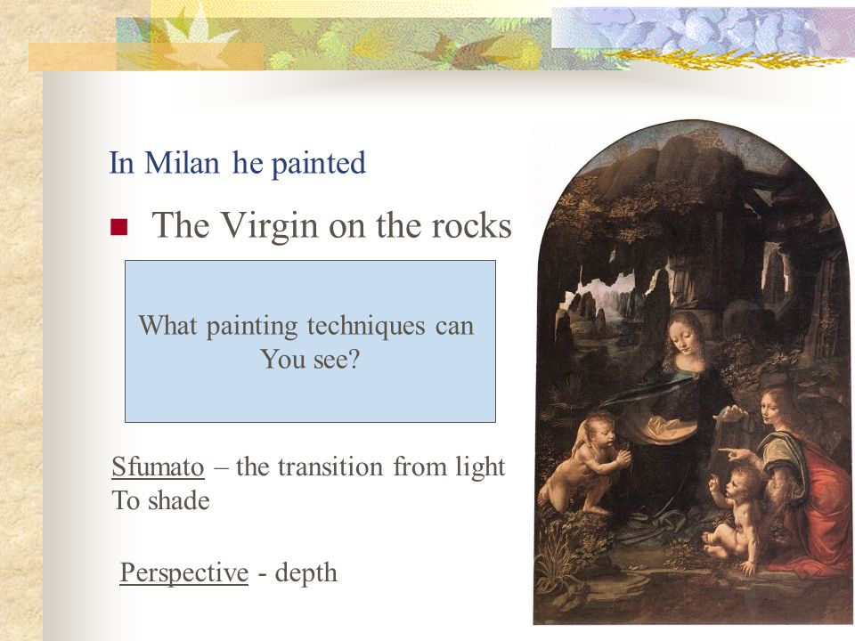 Born in Vinci near Florence Apprenticed to Verrocchio Accepted into Florence artists guild and worked for Lorenzo de Medici.