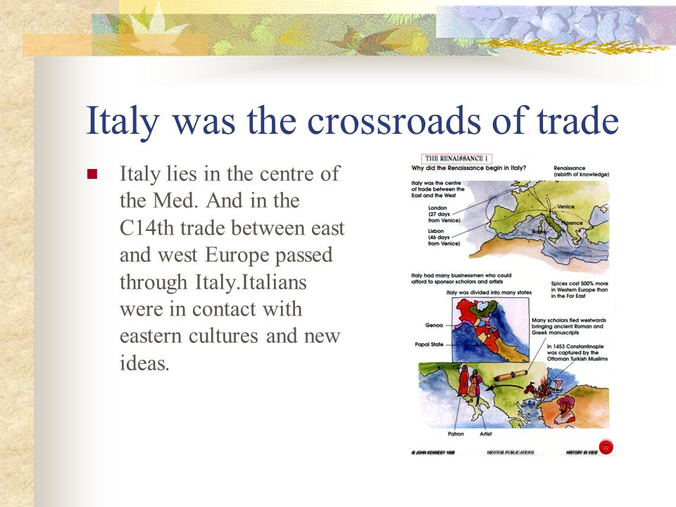Italy was the crossroads of trade Italy lies in the centre of the Med.