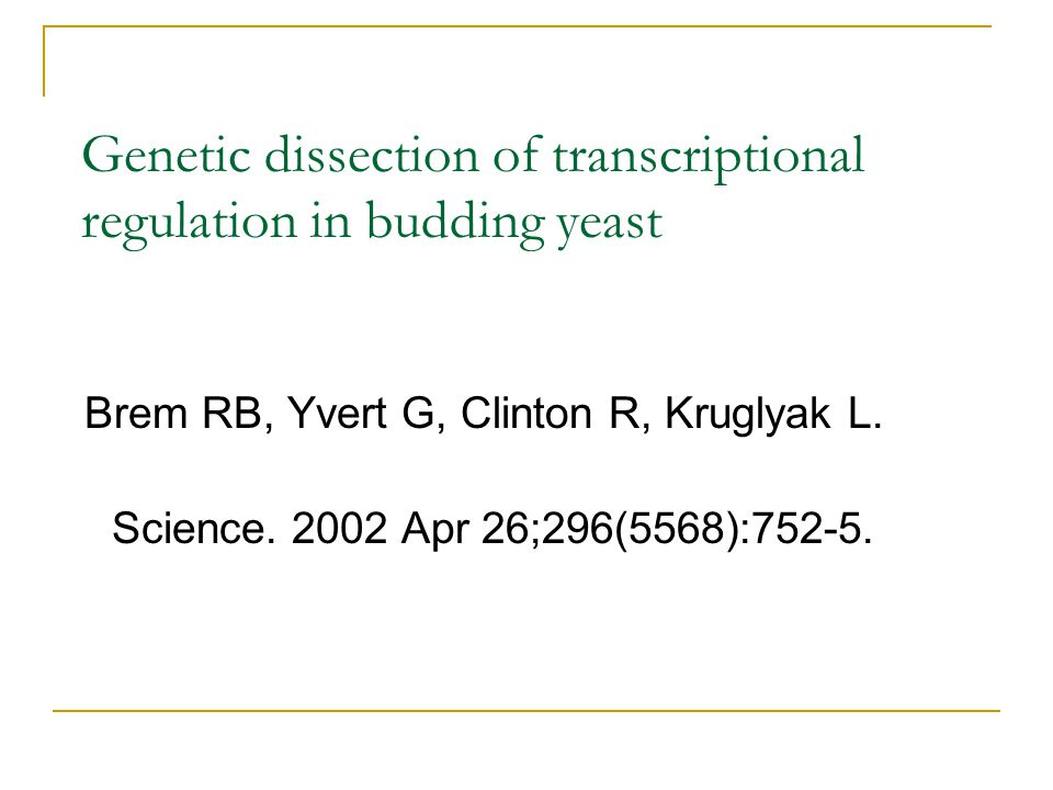 Genetic dissection of transcriptional regulation in budding yeast Brem RB, Yvert G, Clinton R, Kruglyak L. Science. 2002 Apr 26;296(5568):752-5.