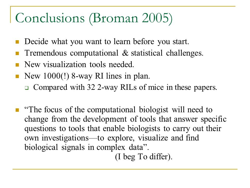Conclusions (Broman 2005) Decide what you want to learn before you start. Tremendous computational & statistical challenges. New visualization tools n