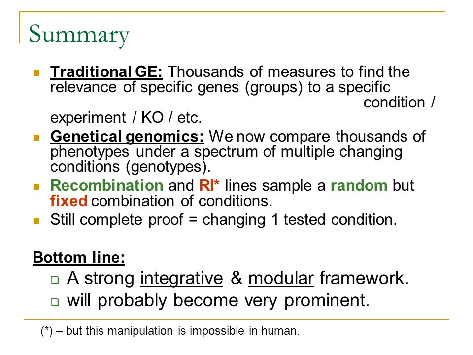 Summary Traditional GE: Thousands of measures to find the relevance of specific genes (groups) to a specific condition / experiment / KO / etc. Geneti