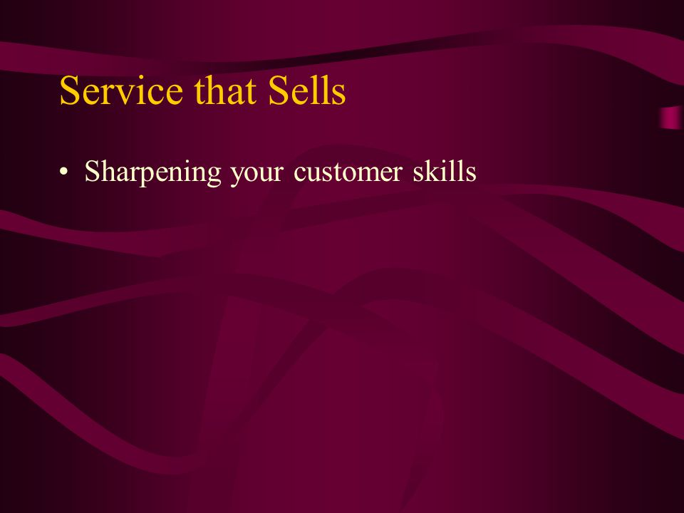 Service that Sells Sharpening your customer skills