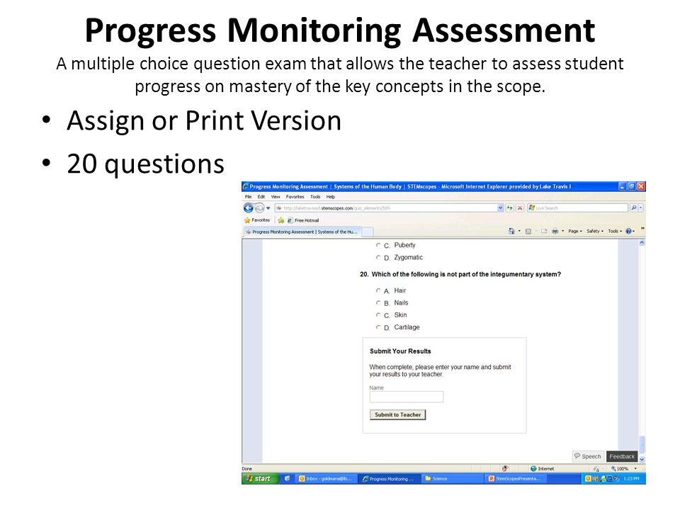 Progress Monitoring Assessment A multiple choice question exam that allows the teacher to assess student progress on mastery of the key concepts in th
