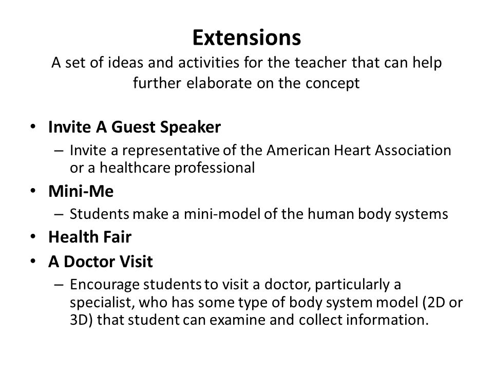 Extensions A set of ideas and activities for the teacher that can help further elaborate on the concept Invite A Guest Speaker – Invite a representati