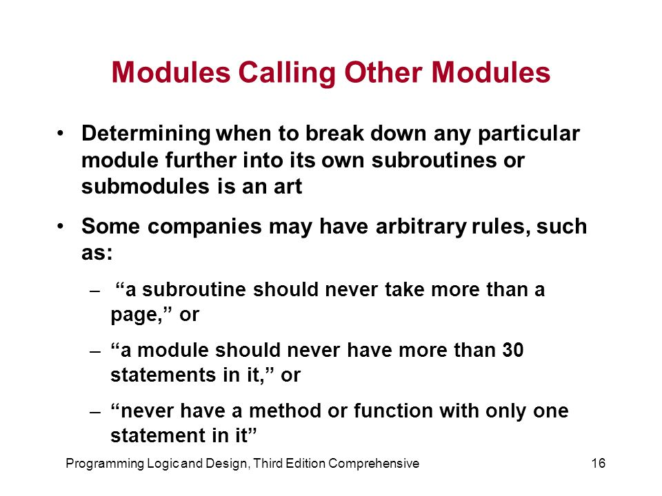 Programming Logic and Design, Third Edition Comprehensive16 Modules Calling Other Modules Determining when to break down any particular module further