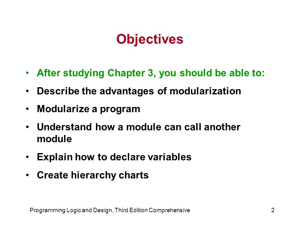 2 Objectives After studying Chapter 3, you should be able to: Describe the advantages of modularization Modularize a program Understand how a module c