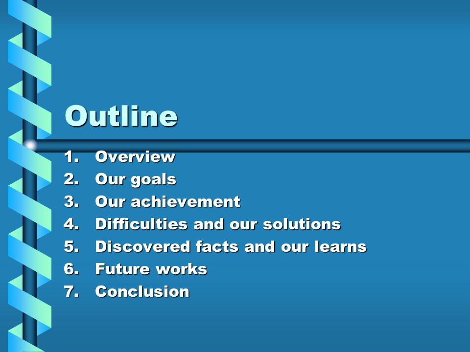 Outline 1.Overview 2.Our goals 3.Our achievement 4.