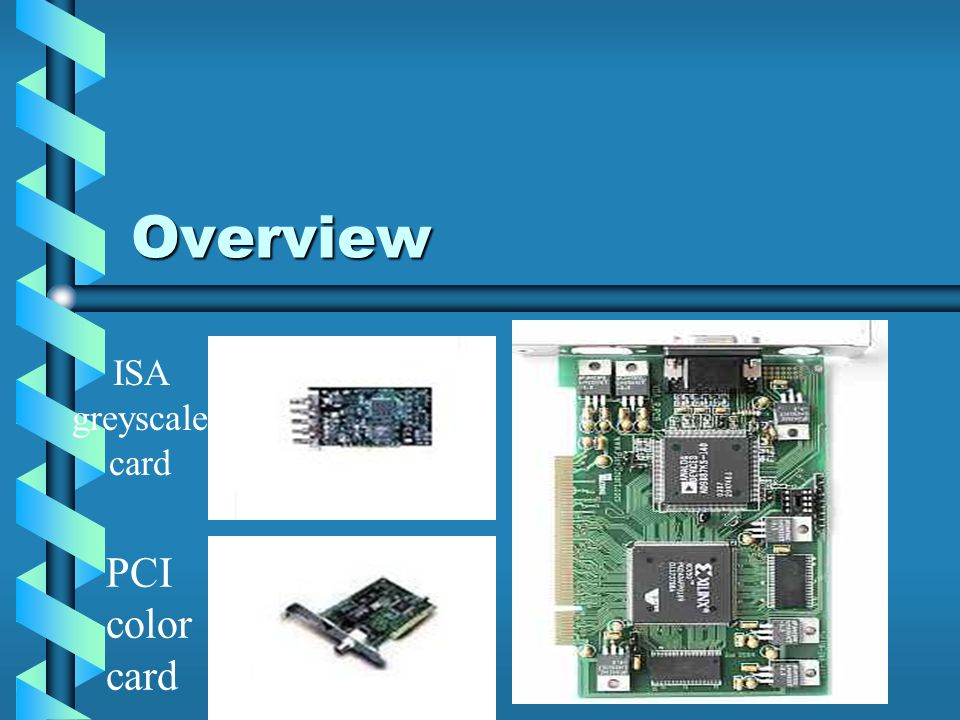 Overview ISA greyscale card PCI color card