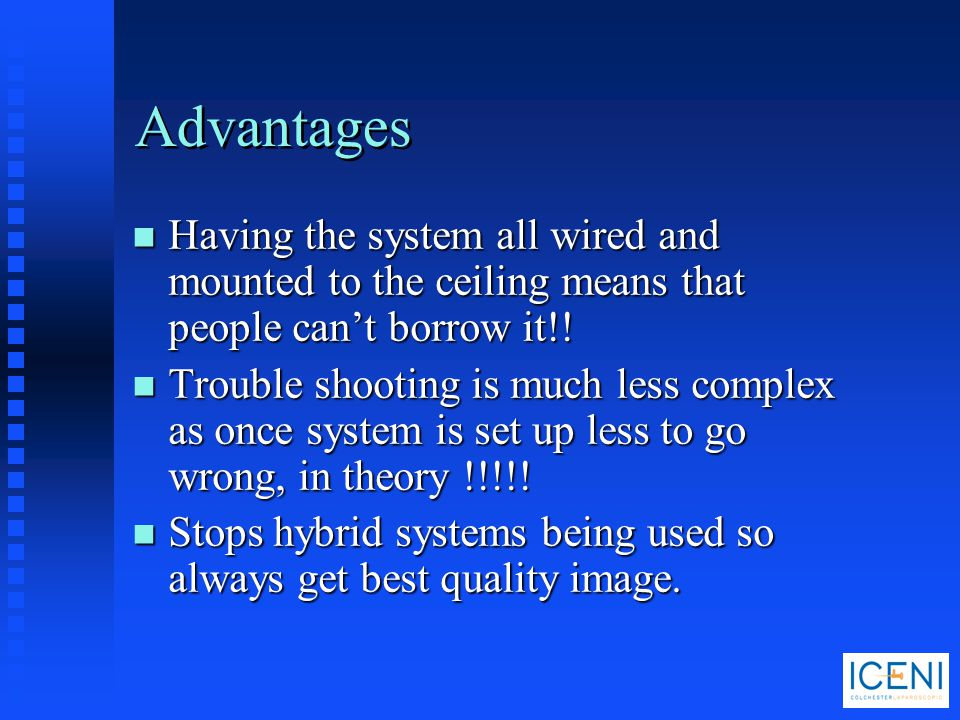 Advantages n Having the system all wired and mounted to the ceiling means that people can't borrow it!! n Trouble shooting is much less complex as onc