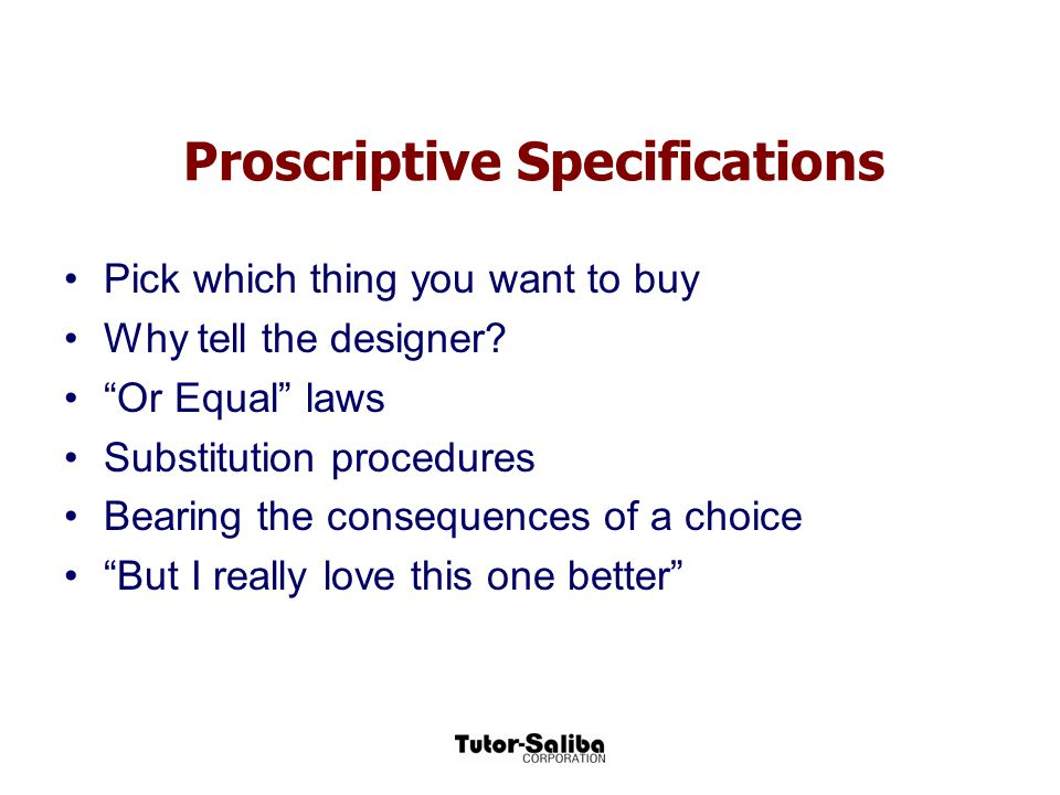"""Proscriptive Specifications Pick which thing you want to buy Why tell the designer? """"Or Equal"""" laws Substitution procedures Bearing the consequences o"""