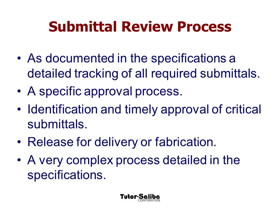 The Submittal Review Process Reviewed Rejected Furnish as Noted Revise and Resubmit A typical architect-engineers submittal review stamp will say with above marked- This review is only for general conformance with the design concept of the project and general compliance with the information given in the Contract Documents.