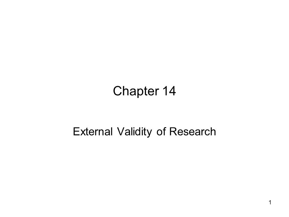 1 Chapter 14 External Validity of Research
