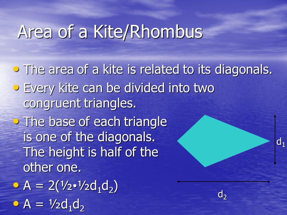 Area of a Kite/Rhombus The area of a kite is related to its diagonals. The area of a kite is related to its diagonals. Every kite can be divided into