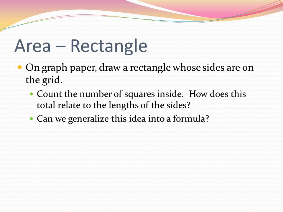 Area – Rectangle On graph paper, draw a rectangle whose sides are on the grid.