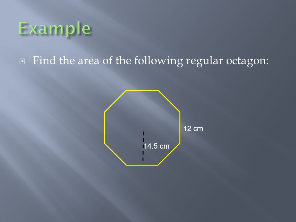  Find the area of the following regular octagon: 12 cm 14.5 cm