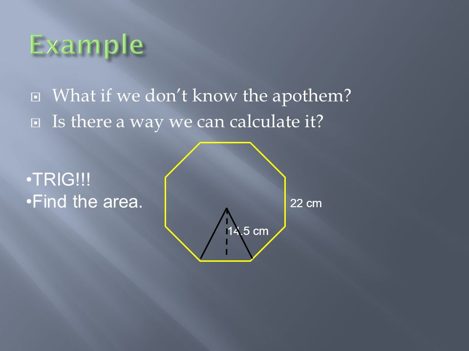  What if we don't know the apothem.  Is there a way we can calculate it.