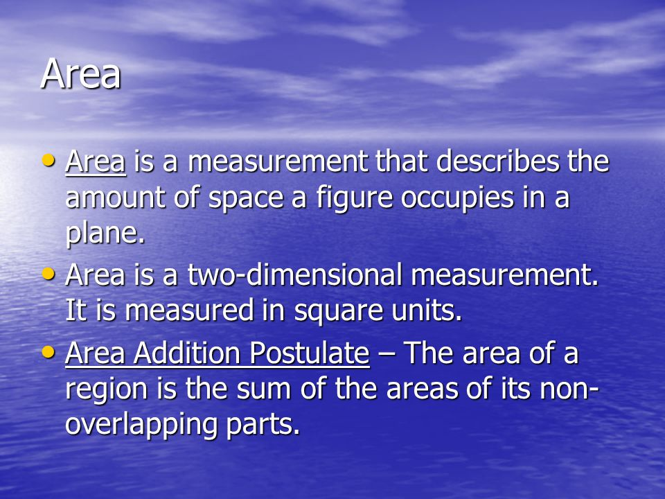 Area Area is a measurement that describes the amount of space a figure occupies in a plane. Area is a measurement that describes the amount of space a
