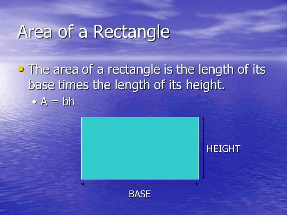 Area of a Rectangle The area of a rectangle is the length of its base times the length of its height. The area of a rectangle is the length of its bas