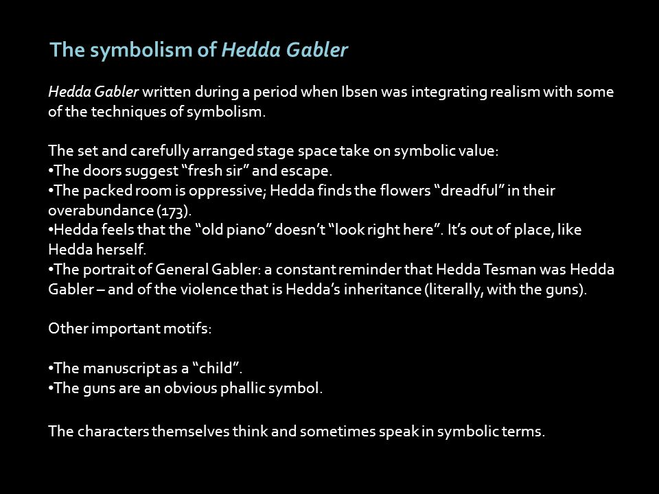 The symbolism of Hedda Gabler Hedda Gabler written during a period when Ibsen was integrating realism with some of the techniques of symbolism. The se