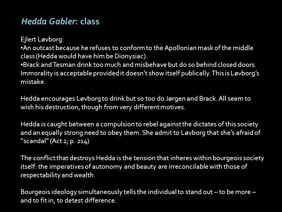 Hedda Gabler: class Ejlert Løvborg: An outcast because he refuses to conform to the Apollonian mask of the middle class (Hedda would have him be Diony
