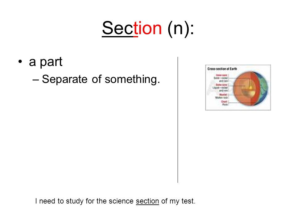 Section (n): a part –Separate of something. I need to study for the science section of my test.