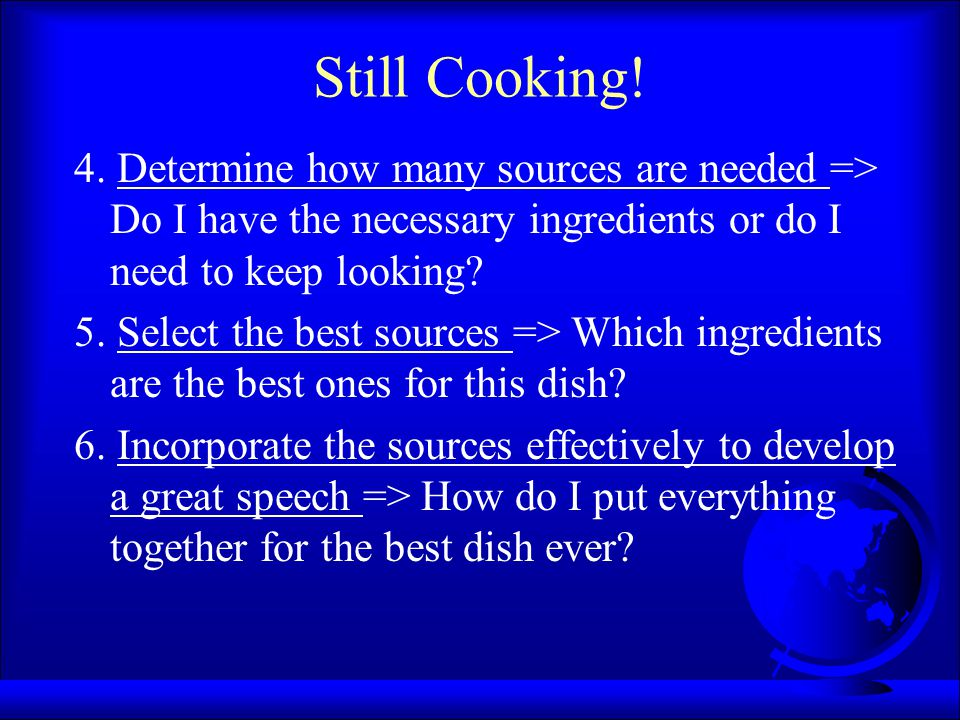 Still Cooking! 4. Determine how many sources are needed => Do I have the necessary ingredients or do I need to keep looking? 5. Select the best source