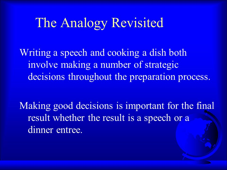 The Analogy Revisited Writing a speech and cooking a dish both involve making a number of strategic decisions throughout the preparation process. Maki