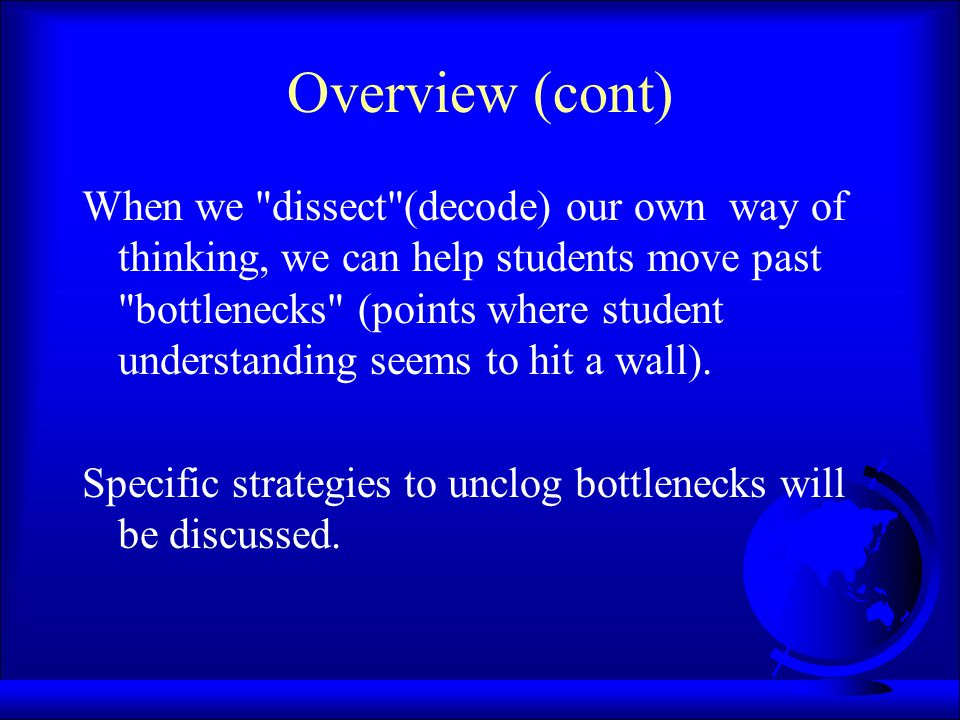 Decoding and Bottlenecks Experts in a discipline (faculty) make sense of discipline-specific concepts and/or processes in ways that are not always apparent to novices (students).