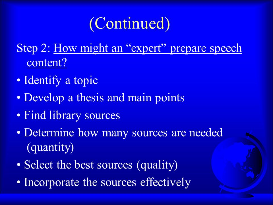 """(Continued) Step 2: How might an """"expert"""" prepare speech content? Identify a topic Develop a thesis and main points Find library sources Determine how"""