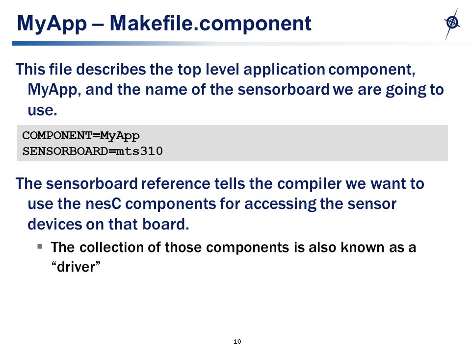 10 MyApp – Makefile.component This file describes the top level application component, MyApp, and the name of the sensorboard we are going to use.