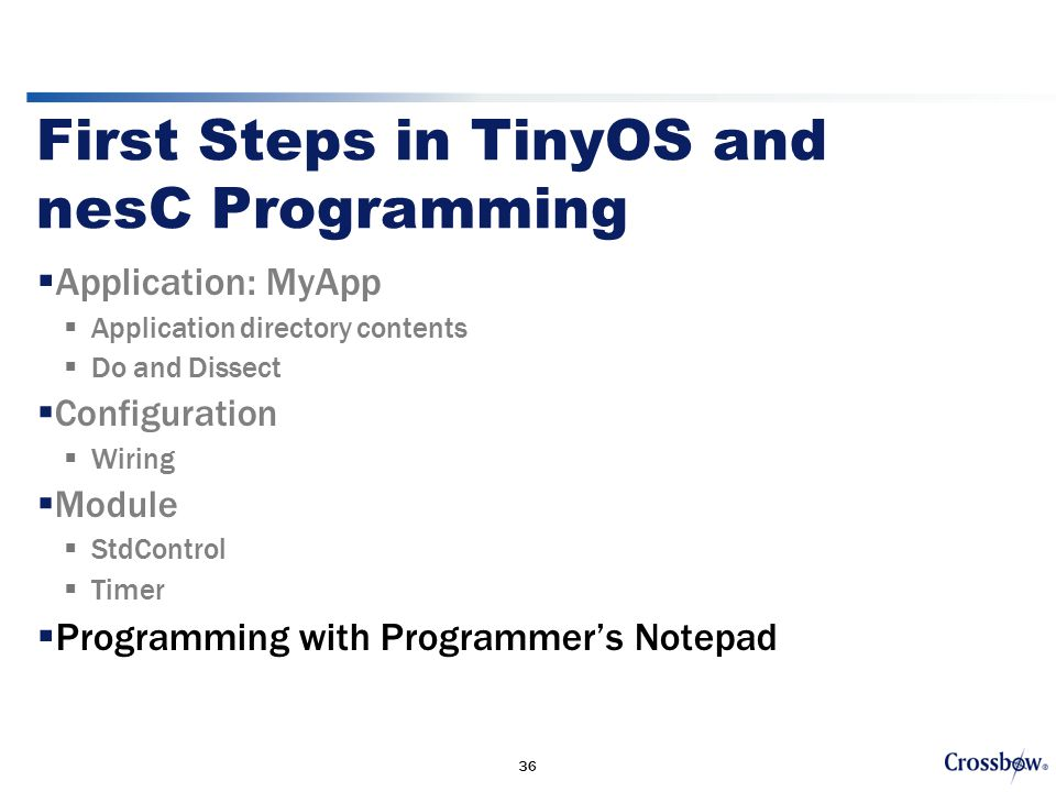36 First Steps in TinyOS and nesC Programming  Application: MyApp  Application directory contents  Do and Dissect  Configuration  Wiring  Module  StdControl  Timer  Programming with Programmer's Notepad