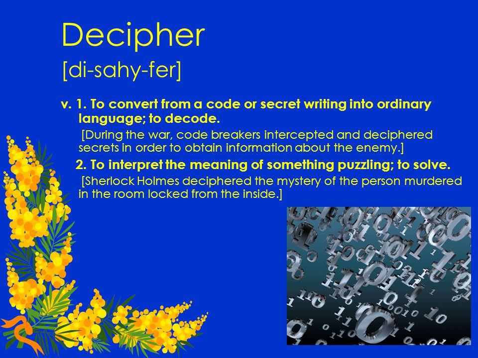 Decipher [di-sahy-fer] v. 1.