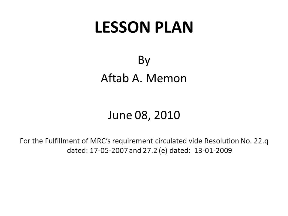 LESSON PLAN CONTENT: A lesson is an organized set of activities designed to present one manageable sized piece of your course.