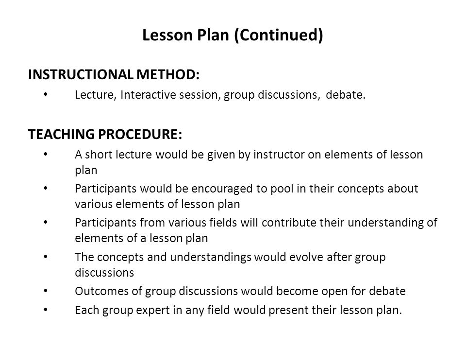 MATERIALS/RESOURCES: Multimedia presentations White board presentations Online dictionary & search engines PRACTICE: The participants in the end would design the lesson plan best suited to their field of specialization EVALUATION: The designed lesson plan would be debated openly about its effectiveness.