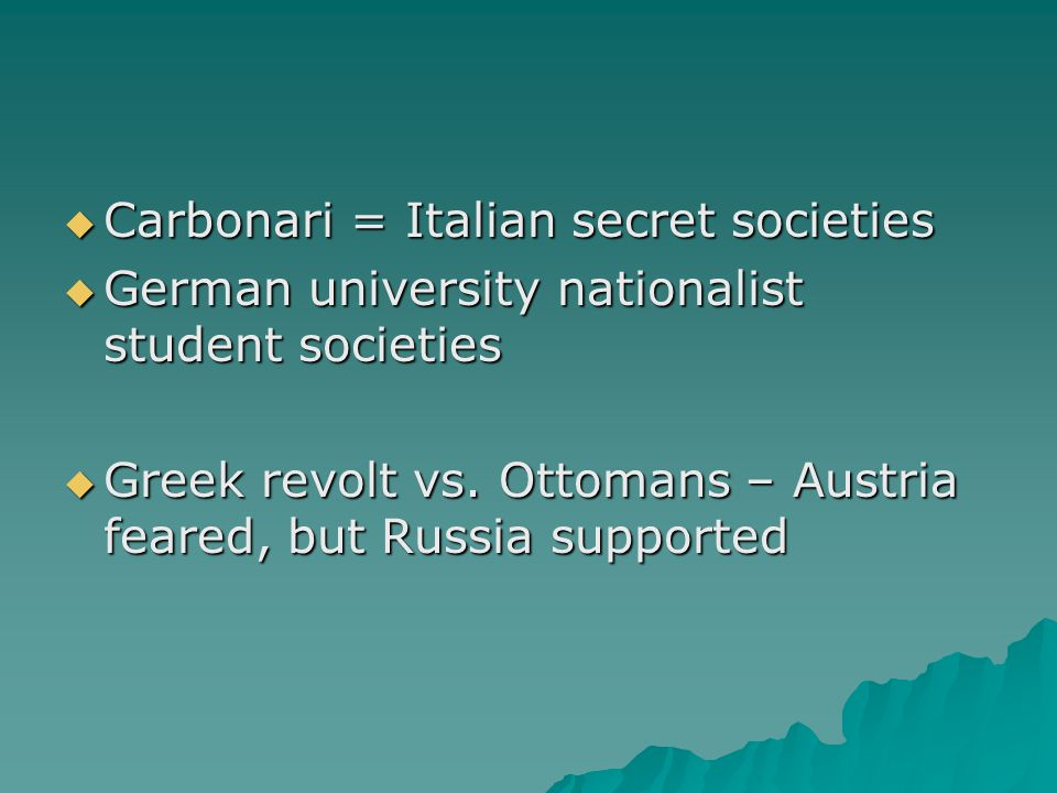  Carbonari = Italian secret societies  German university nationalist student societies  Greek revolt vs.
