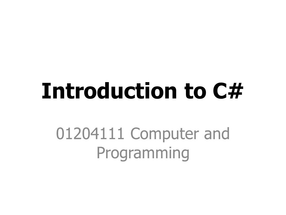 Introduction to C# 01204111 Computer and Programming