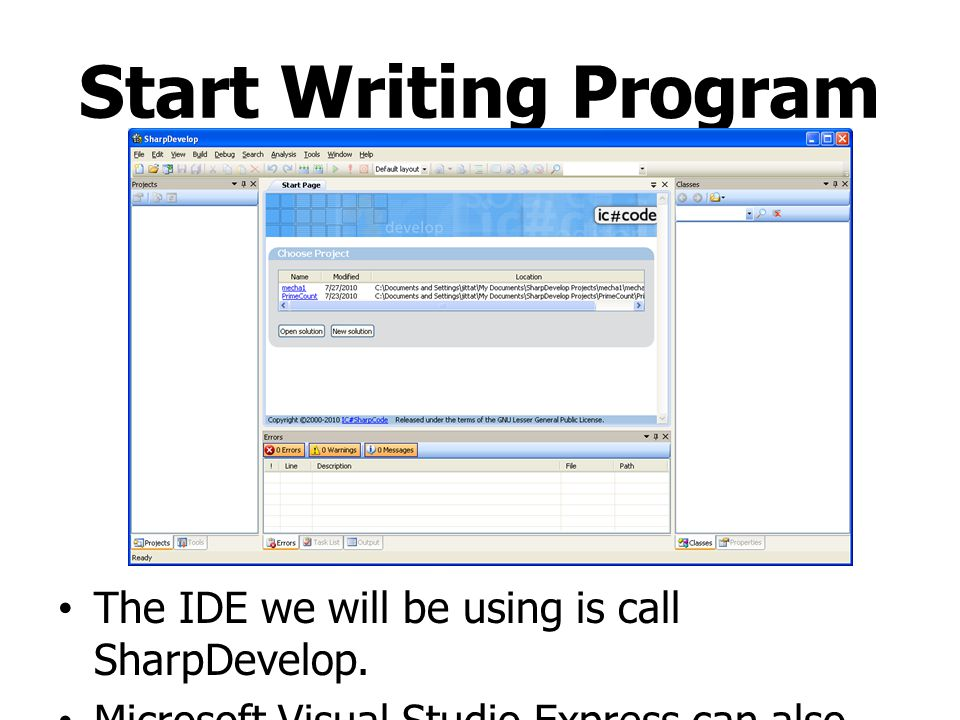 Start Writing Program The IDE we will be using is call SharpDevelop. Microsoft Visual Studio Express can also be used.