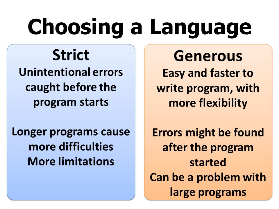 Choosing a Language Strict Unintentional errors caught before the program starts Longer programs cause more difficulties More limitations Strict Unint