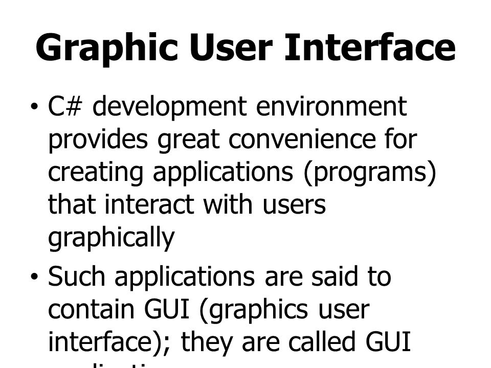 Graphic User Interface C# development environment provides great convenience for creating applications (programs) that interact with users graphically